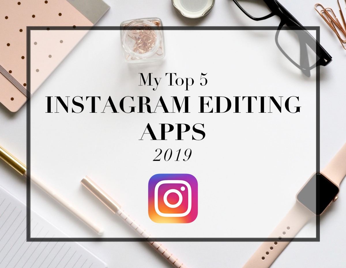 The 5 Best Editing Apps for Instagram 2019